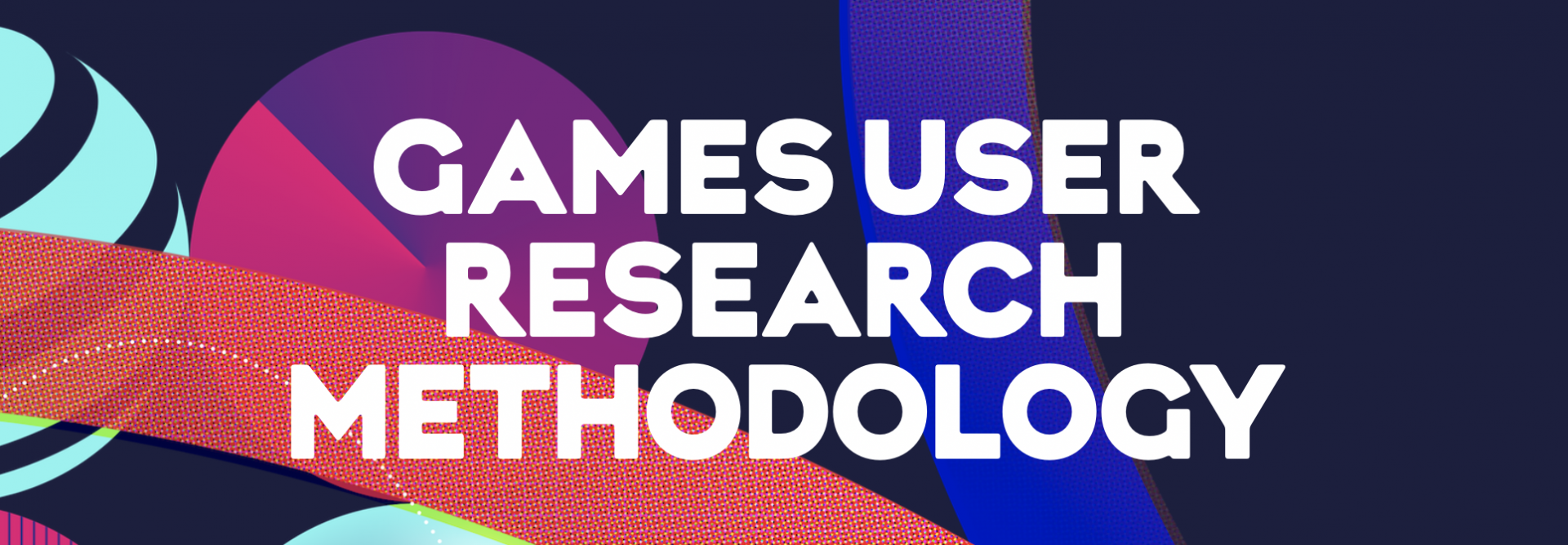 Games User Research Methodology